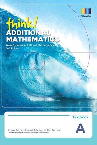 think! Additional Mathematics Textbook A (10th Ed)
