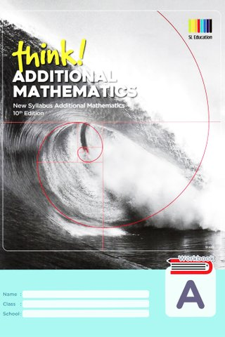 Think! Additional Mathematics Workbook A (10th Ed)